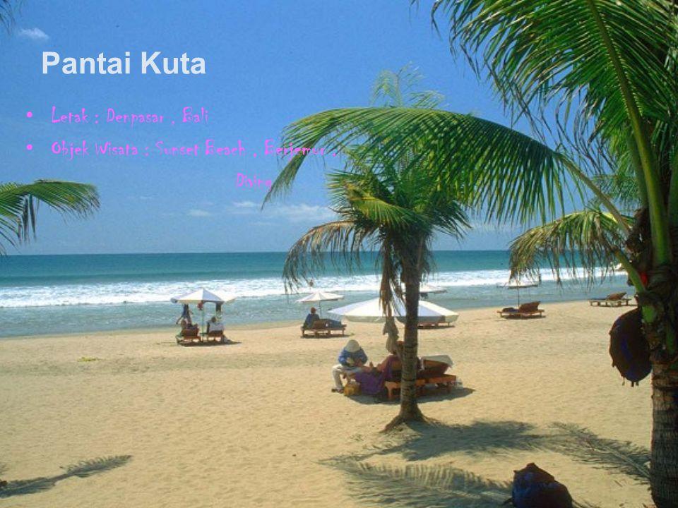 Pantai Kuta Letak : Denpasar, Bali Objek Wisata : Sunset Beach, Berjemur, Diving