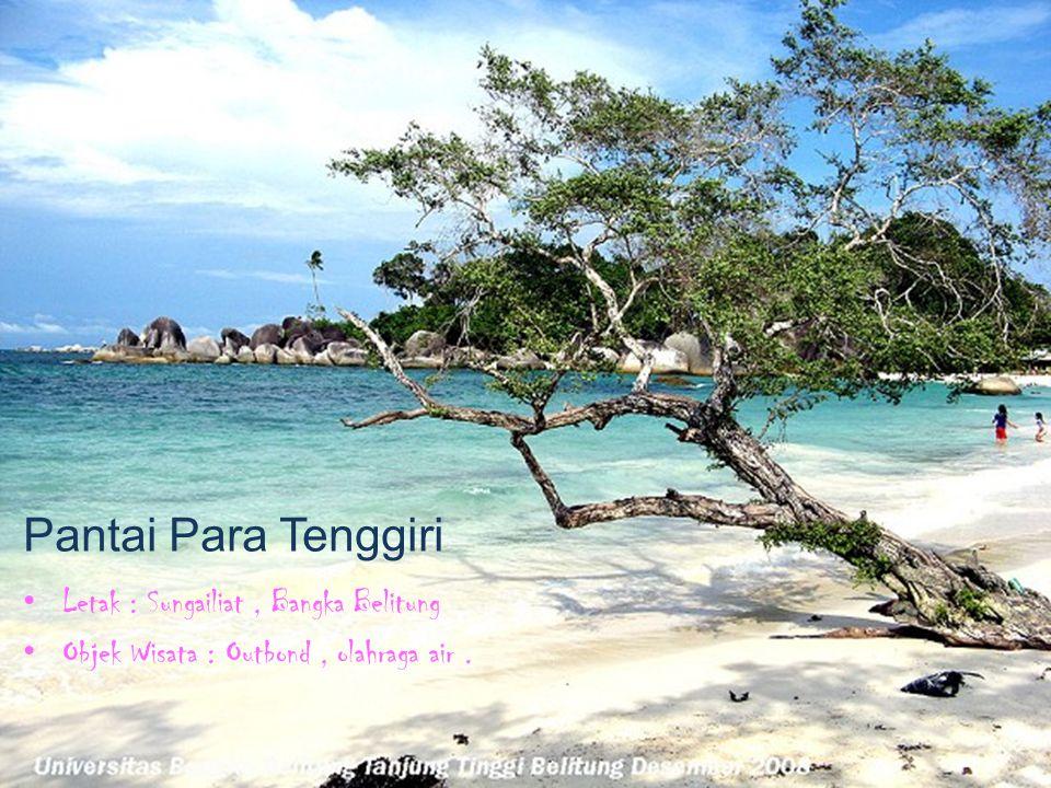 Pantai Para Tenggiri Letak : Sungailiat, Bangka Belitung Objek Wisata : Outbond, olahraga air.