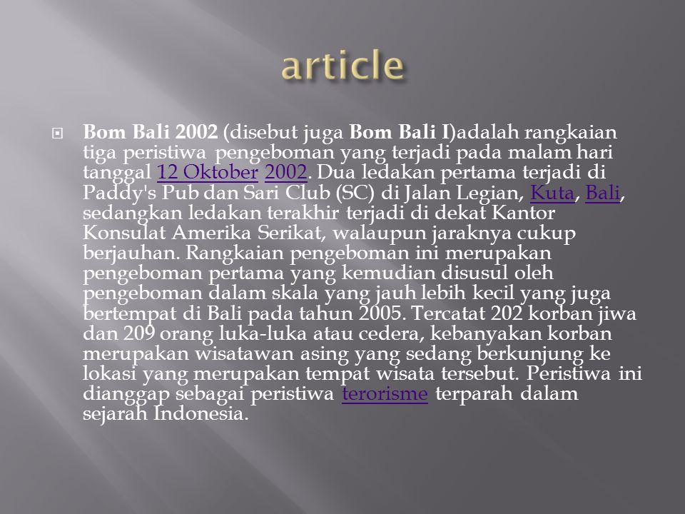  Bom Bali 2002 (disebut juga Bom Bali I )adalah rangkaian tiga peristiwa pengeboman yang terjadi pada malam hari tanggal 12 Oktober 2002.