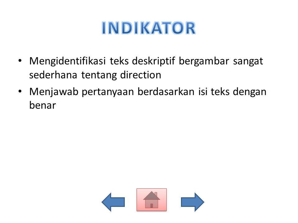 Mengidentifikasi teks deskriptif bergambar sangat sederhana tentang direction Menjawab pertanyaan berdasarkan isi teks dengan benar