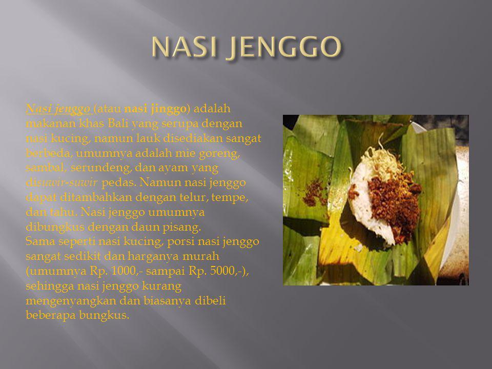 Nasi jenggo (atau nasi jinggo ) adalah makanan khas Bali yang serupa dengan nasi kucing, namun lauk disediakan sangat berbeda, umumnya adalah mie gore