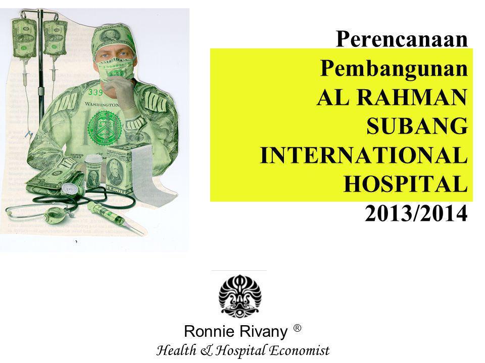 Perencanaan Pembangunan AL RAHMAN SUBANG INTERNATIONAL HOSPITAL 2013/2014 Ronnie Rivany ® Health & Hospital Economist