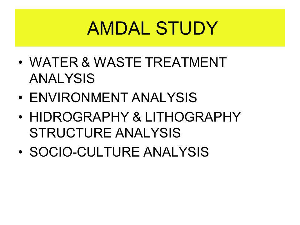 AMDAL STUDY WATER & WASTE TREATMENT ANALYSIS ENVIRONMENT ANALYSIS HIDROGRAPHY & LITHOGRAPHY STRUCTURE ANALYSIS SOCIO-CULTURE ANALYSIS