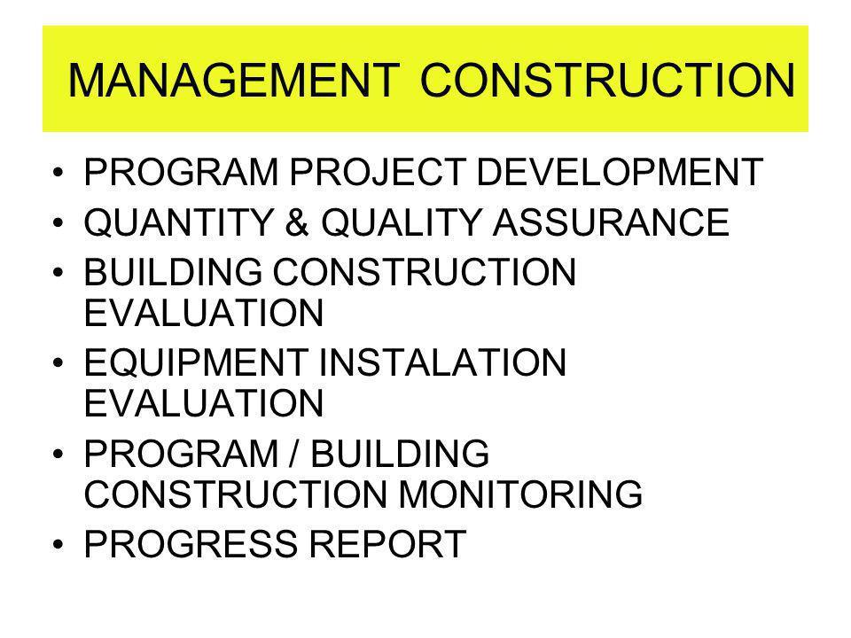 MANAGEMENT CONSTRUCTION PROGRAM PROJECT DEVELOPMENT QUANTITY & QUALITY ASSURANCE BUILDING CONSTRUCTION EVALUATION EQUIPMENT INSTALATION EVALUATION PRO