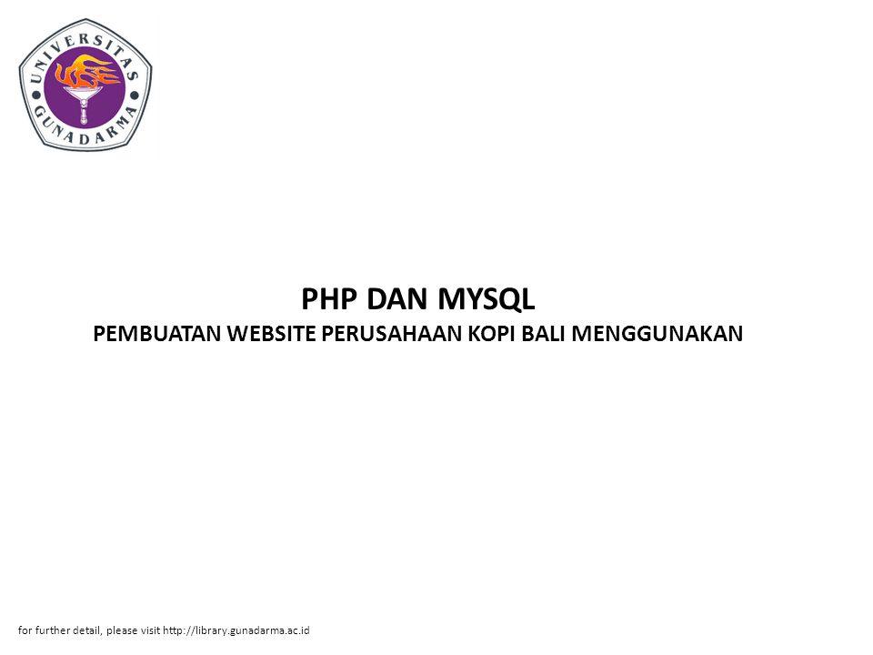 PHP DAN MYSQL PEMBUATAN WEBSITE PERUSAHAAN KOPI BALI MENGGUNAKAN for further detail, please visit http://library.gunadarma.ac.id