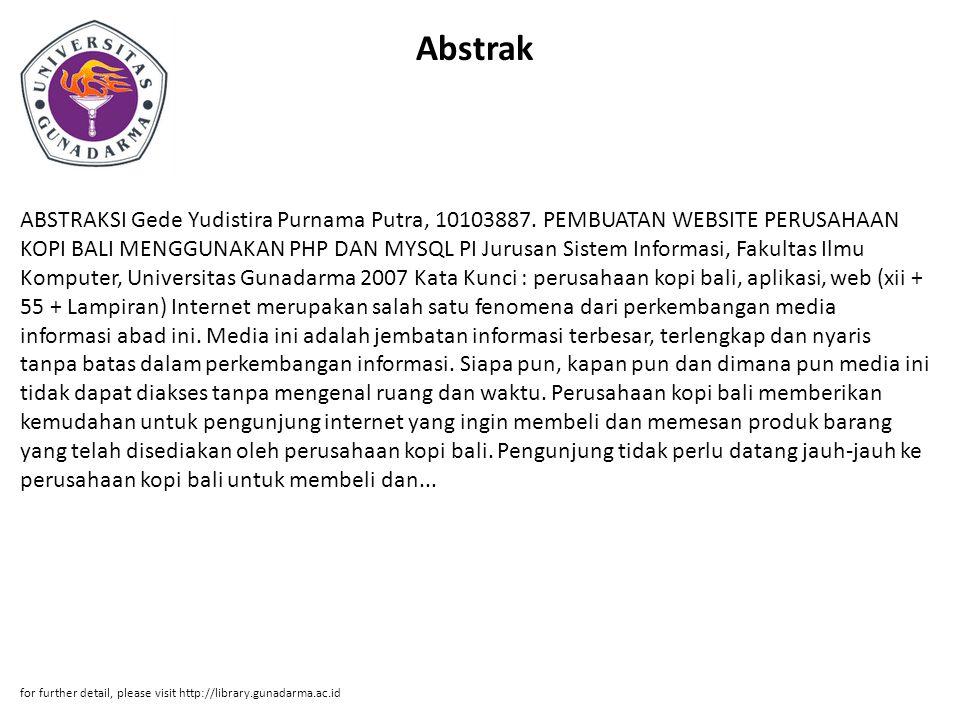 Abstrak ABSTRAKSI Gede Yudistira Purnama Putra, 10103887. PEMBUATAN WEBSITE PERUSAHAAN KOPI BALI MENGGUNAKAN PHP DAN MYSQL PI Jurusan Sistem Informasi