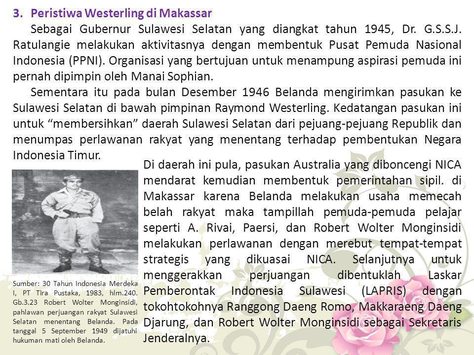 3. Peristiwa Westerling di Makassar Sebagai Gubernur Sulawesi Selatan yang diangkat tahun 1945, Dr. G.S.S.J. Ratulangie melakukan aktivitasnya dengan