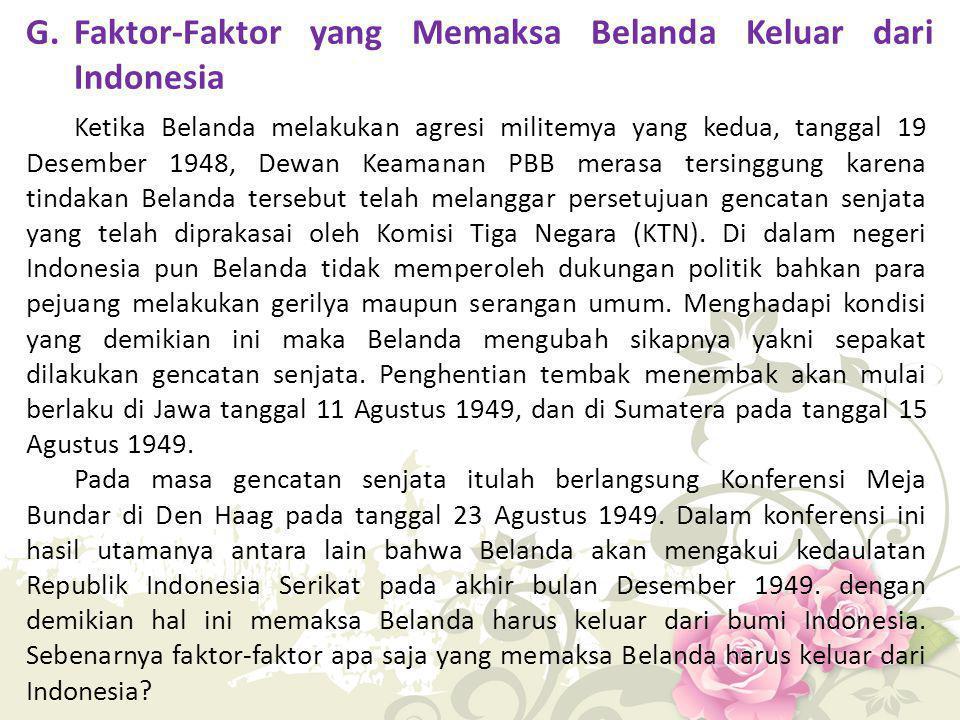 G.Faktor-Faktor yang Memaksa Belanda Keluar dari Indonesia Ketika Belanda melakukan agresi militemya yang kedua, tanggal 19 Desember 1948, Dewan Keama