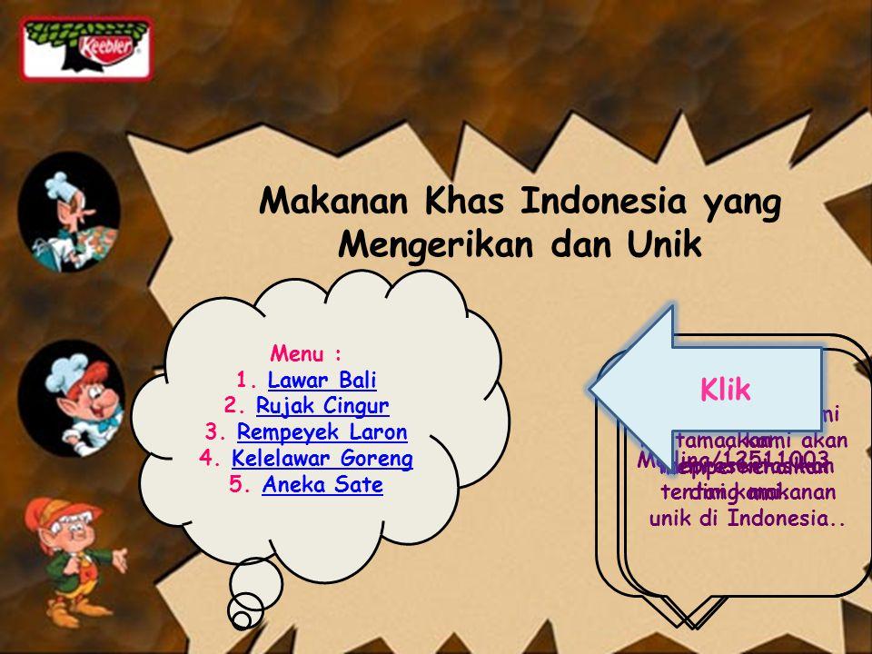 Hai semua..Kami akan mepresentasikan tentang makanan unik di Indonesia..