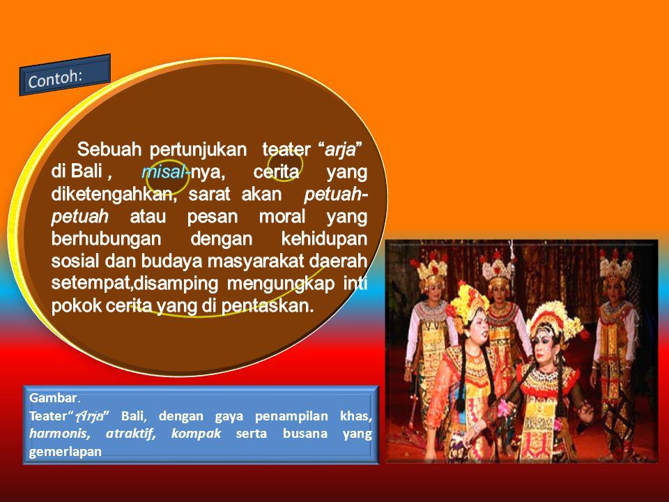 """Gambar. Teater"""" Arja """" Bali, dengan gaya penampilan khas, harmonis, atraktif, kompak serta busana yang gemerlapan"""