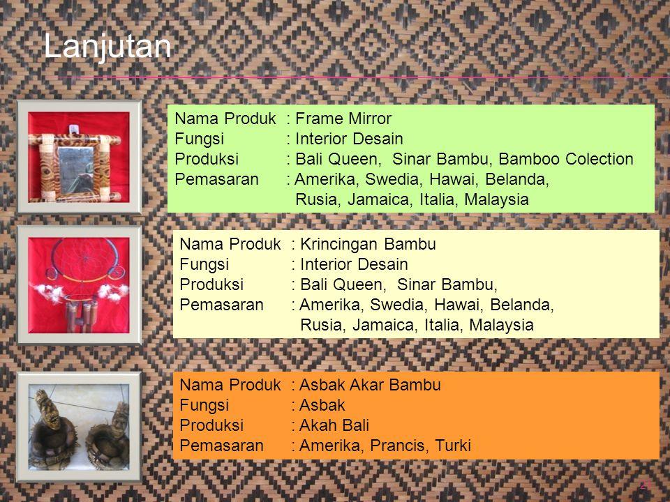 21 Nama Produk : Frame Mirror Fungsi: Interior Desain Produksi: Bali Queen, Sinar Bambu, Bamboo Colection Pemasaran: Amerika, Swedia, Hawai, Belanda,