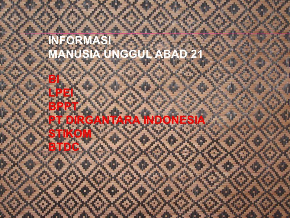 INFORMASI MANUSIA UNGGUL ABAD 21 BI LPEI BPPT PT DIRGANTARA INDONESIA STIKOM BTDC