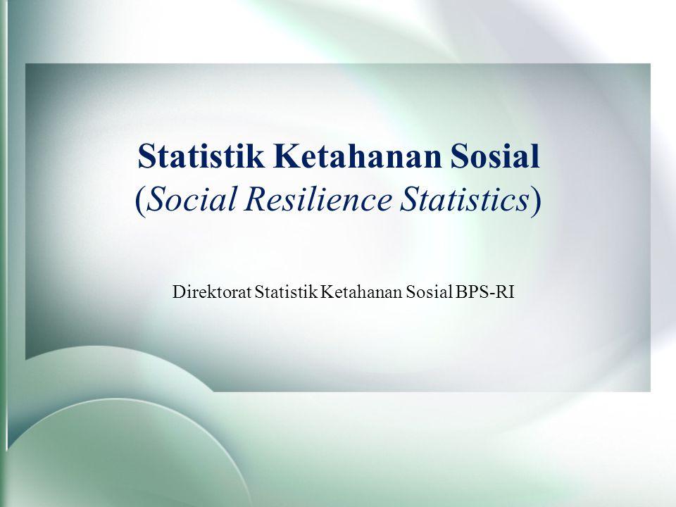 Statistik Ketahanan Sosial (Social Resilience Statistics) Direktorat Statistik Ketahanan Sosial BPS-RI