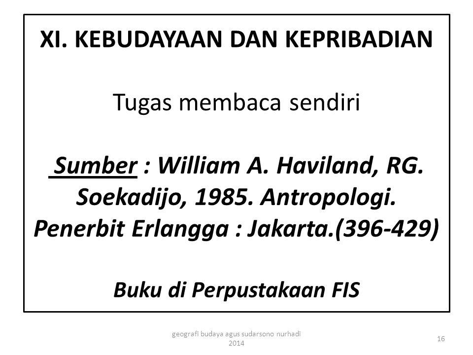 XI. KEBUDAYAAN DAN KEPRIBADIAN Tugas membaca sendiri Sumber : William A. Haviland, RG. Soekadijo, 1985. Antropologi. Penerbit Erlangga : Jakarta.(396-