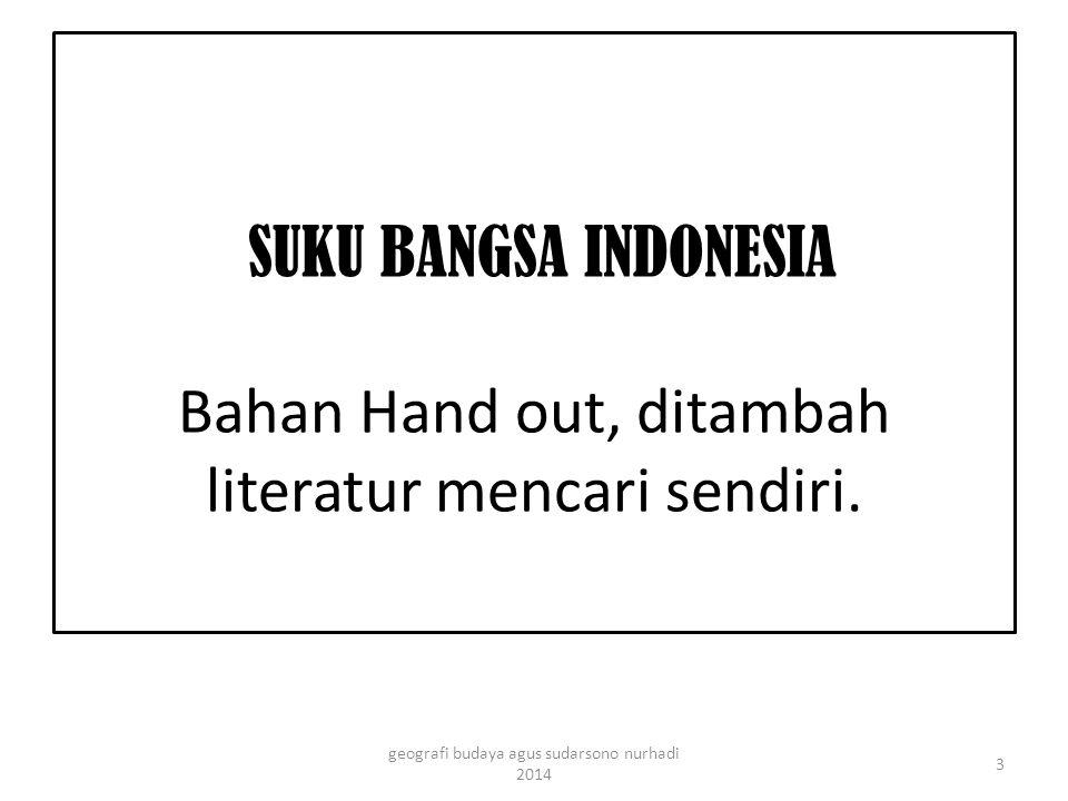 SUKU BANGSA INDONESIA Bahan Hand out, ditambah literatur mencari sendiri. 3 geografi budaya agus sudarsono nurhadi 2014
