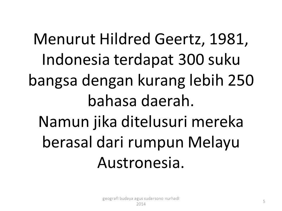 Menurut Hildred Geertz, 1981, Indonesia terdapat 300 suku bangsa dengan kurang lebih 250 bahasa daerah. Namun jika ditelusuri mereka berasal dari rump