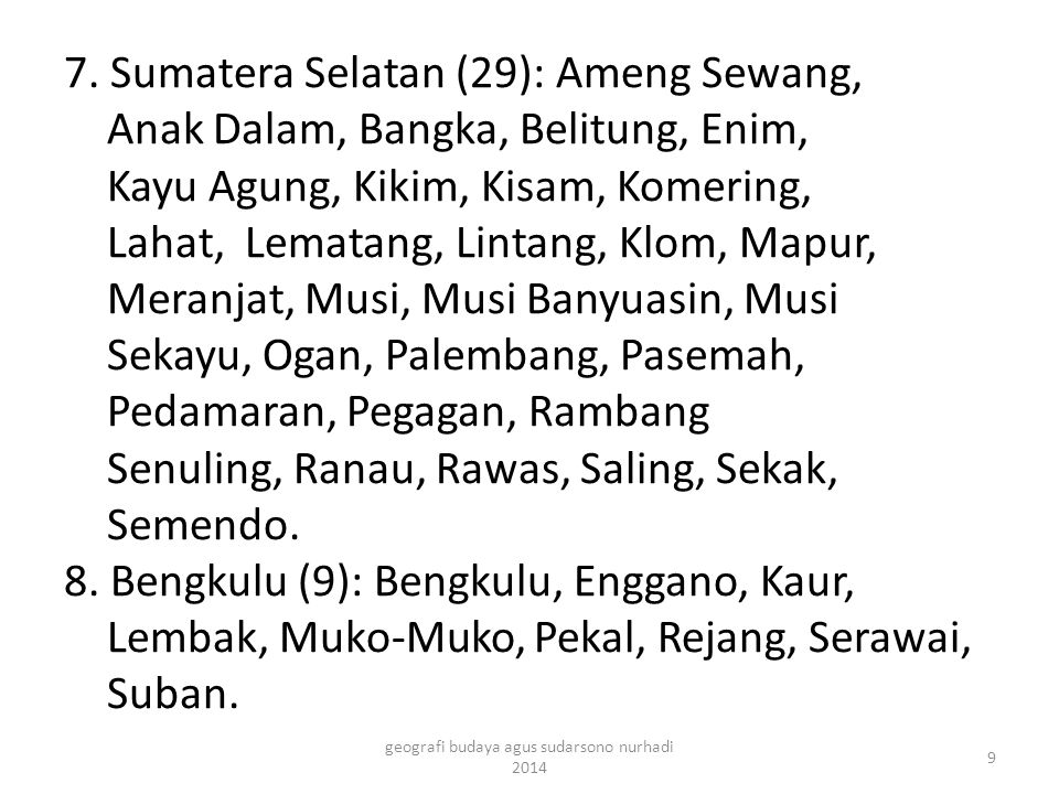 7. Sumatera Selatan (29): Ameng Sewang, Anak Dalam, Bangka, Belitung, Enim, Kayu Agung, Kikim, Kisam, Komering, Lahat, Lematang, Lintang, Klom, Mapur,