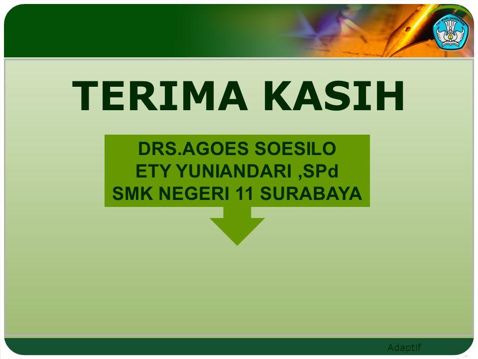 Adaptif TERIMA KASIH DRS.AGOES SOESILO ETY YUNIANDARI,SPd SMK NEGERI 11 SURABAYA