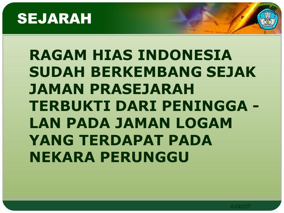 Adaptif SEJARAH RAGAM HIAS INDONESIA SUDAH BERKEMBANG SEJAK JAMAN PRASEJARAH TERBUKTI DARI PENINGGA - LAN PADA JAMAN LOGAM YANG TERDAPAT PADA NEKARA P