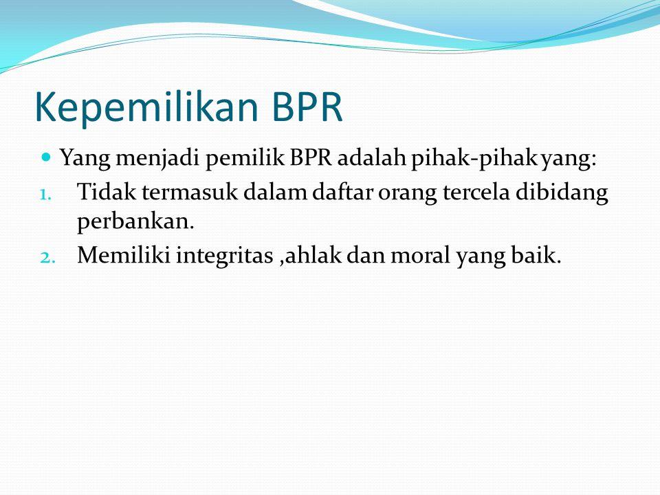 Kepemilikan BPR Yang menjadi pemilik BPR adalah pihak-pihak yang: 1.