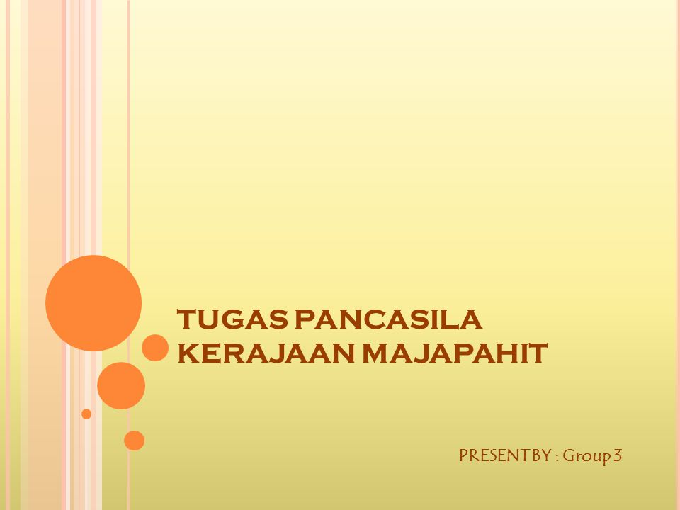 TUGAS PANCASILA KERAJAAN MAJAPAHIT PRESENT BY : Group 3