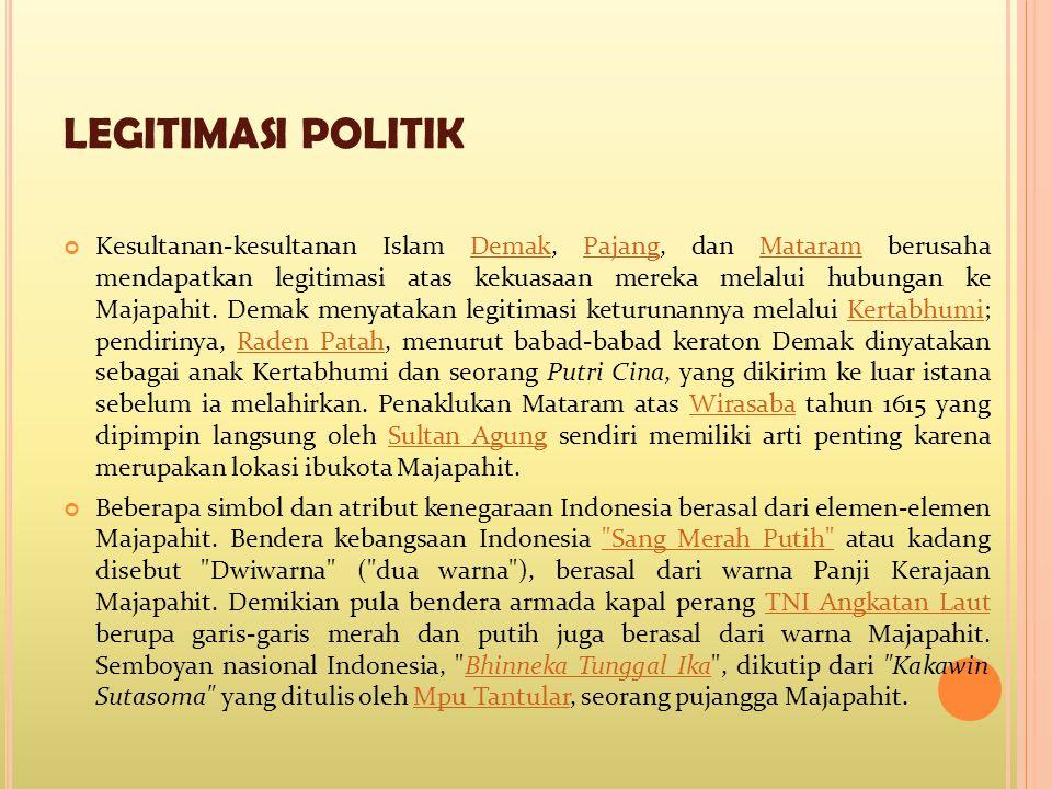 LEGITIMASI POLITIK Kesultanan-kesultanan Islam Demak, Pajang, dan Mataram berusaha mendapatkan legitimasi atas kekuasaan mereka melalui hubungan ke Ma