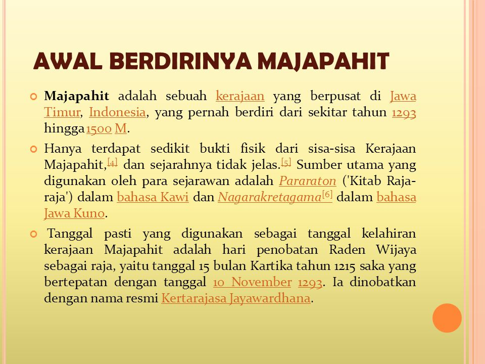 AWAL BERDIRINYA MAJAPAHIT Majapahit adalah sebuah kerajaan yang berpusat di Jawa Timur, Indonesia, yang pernah berdiri dari sekitar tahun 1293 hingga