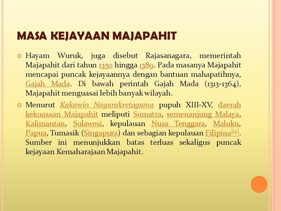 MASA KEJAYAAN MAJAPAHIT Hayam Wuruk, juga disebut Rajasanagara, memerintah Majapahit dari tahun 1350 hingga 1389. Pada masanya Majapahit mencapai punc