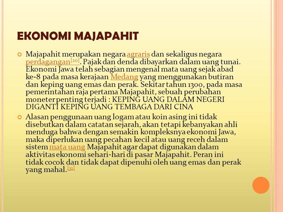 EKONOMI MAJAPAHIT Majapahit merupakan negara agraris dan sekaligus negara perdagangan [20]. Pajak dan denda dibayarkan dalam uang tunai. Ekonomi Jawa
