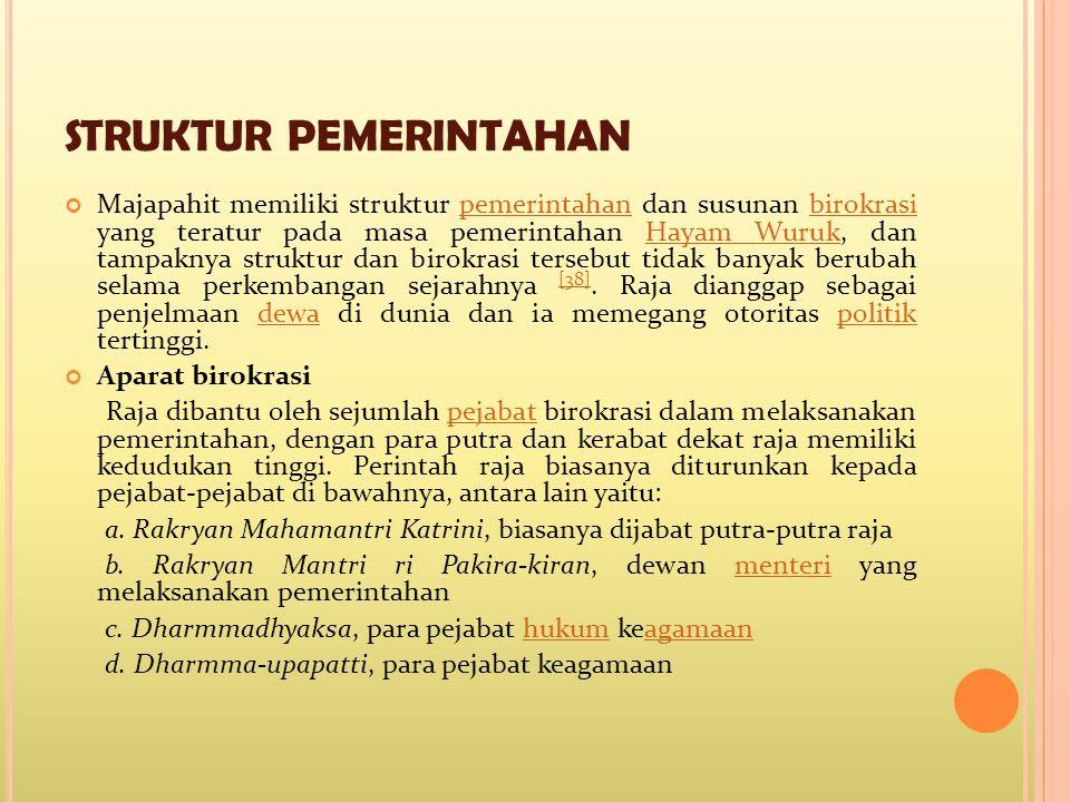 STRUKTUR PEMERINTAHAN Majapahit memiliki struktur pemerintahan dan susunan birokrasi yang teratur pada masa pemerintahan Hayam Wuruk, dan tampaknya st