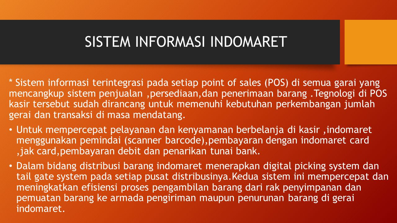 SISTEM INFORMASI INDOMARET * Sistem informasi terintegrasi pada setiap point of sales (POS) di semua garai yang mencangkup sistem penjualan,persediaan