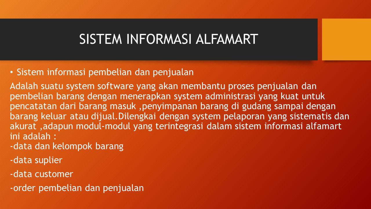 SISTEM INFORMASI ALFAMART Sistem informasi pembelian dan penjualan Adalah suatu system software yang akan membantu proses penjualan dan pembelian bara