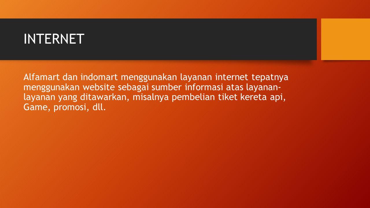 INTERNET Alfamart dan indomart menggunakan layanan internet tepatnya menggunakan website sebagai sumber informasi atas layanan- layanan yang ditawarkan, misalnya pembelian tiket kereta api, Game, promosi, dll.