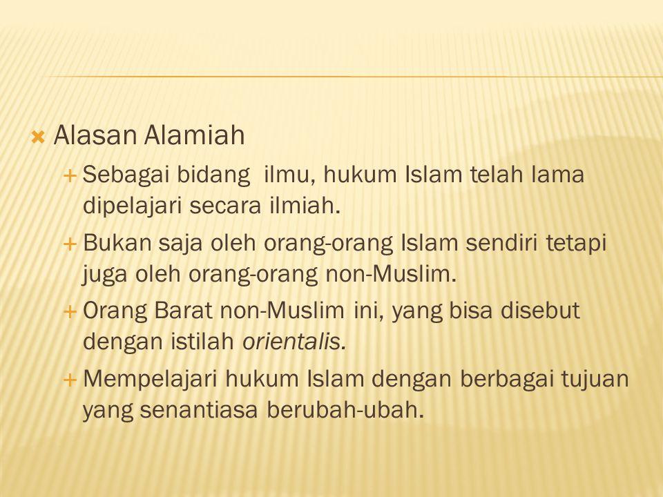  Alasan Alamiah  Sebagai bidang ilmu, hukum Islam telah lama dipelajari secara ilmiah.