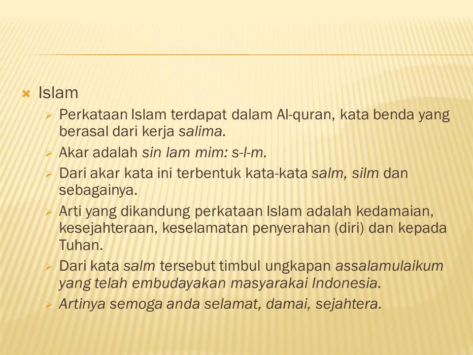  Islam  Perkataan Islam terdapat dalam Al-quran, kata benda yang berasal dari kerja salima.