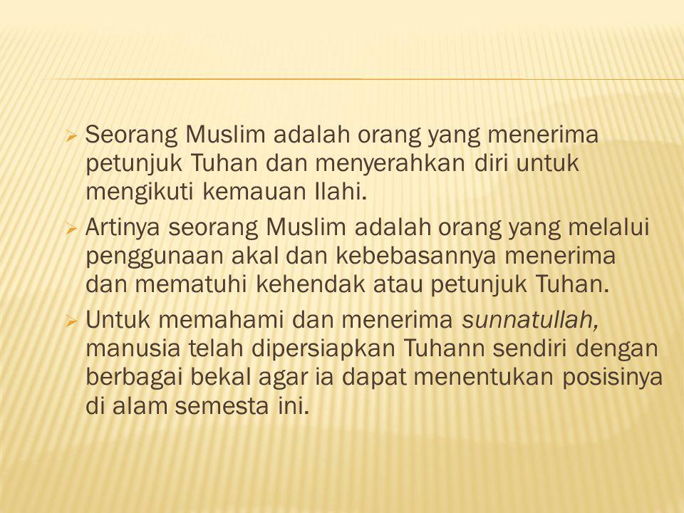  Seorang Muslim adalah orang yang menerima petunjuk Tuhan dan menyerahkan diri untuk mengikuti kemauan Ilahi.