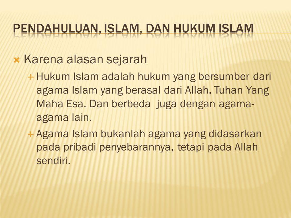  Karena alasan sejarah  Hukum Islam adalah hukum yang bersumber dari agama Islam yang berasal dari Allah, Tuhan Yang Maha Esa.