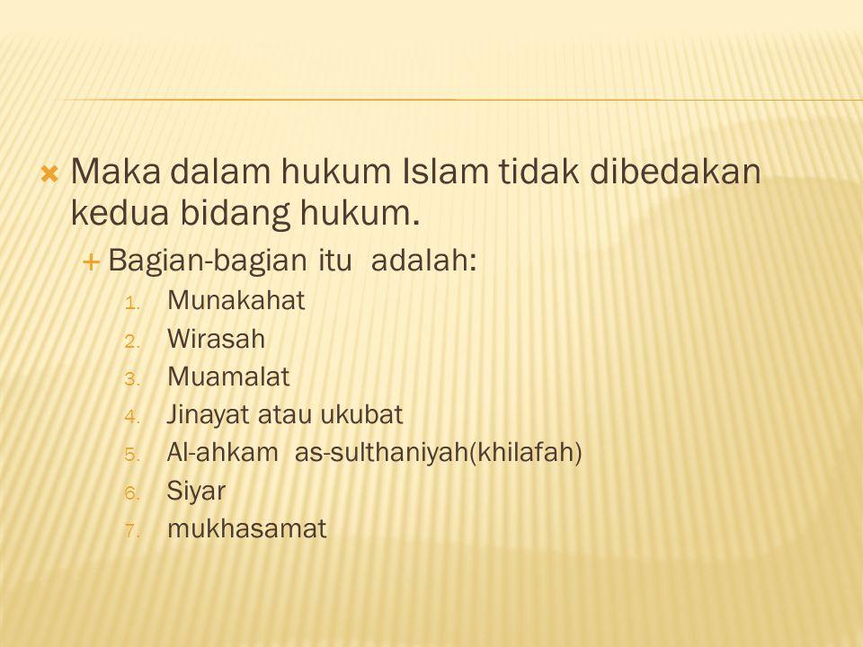  Maka dalam hukum Islam tidak dibedakan kedua bidang hukum.