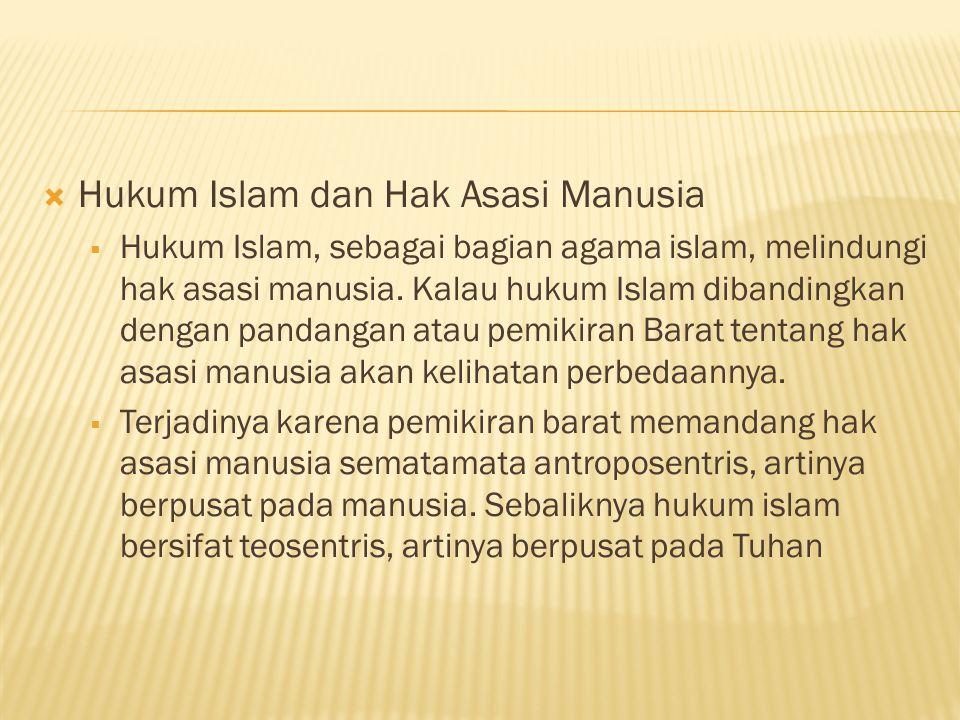  Hukum Islam dan Hak Asasi Manusia  Hukum Islam, sebagai bagian agama islam, melindungi hak asasi manusia.