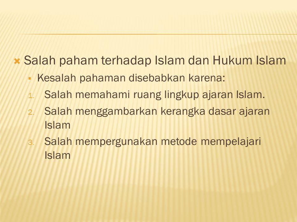  Salah paham terhadap Islam dan Hukum Islam  Kesalah pahaman disebabkan karena: 1.