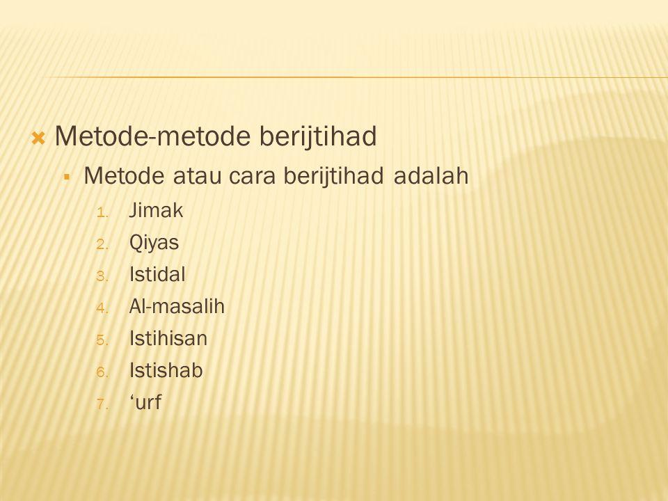  Metode-metode berijtihad  Metode atau cara berijtihad adalah 1.