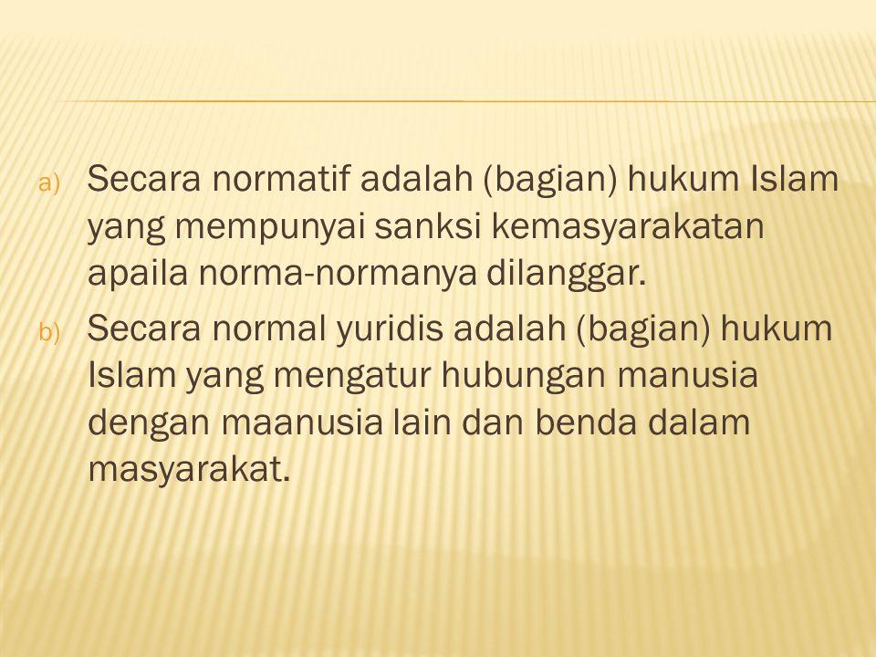 a) Secara normatif adalah (bagian) hukum Islam yang mempunyai sanksi kemasyarakatan apaila norma-normanya dilanggar.