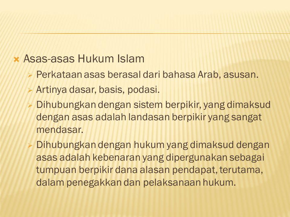  Asas-asas Hukum Islam  Perkataan asas berasal dari bahasa Arab, asusan.