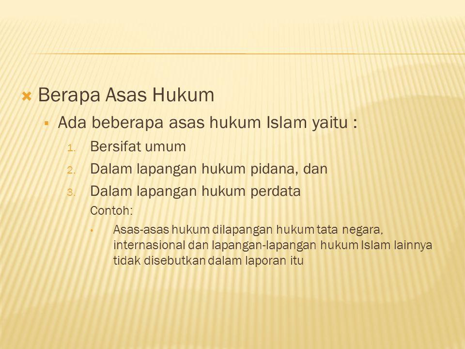  Berapa Asas Hukum  Ada beberapa asas hukum Islam yaitu : 1.
