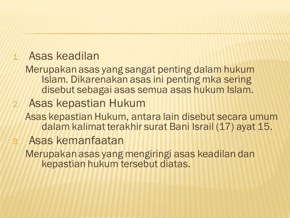 1.Asas keadilan Merupakan asas yang sangat penting dalam hukum Islam.