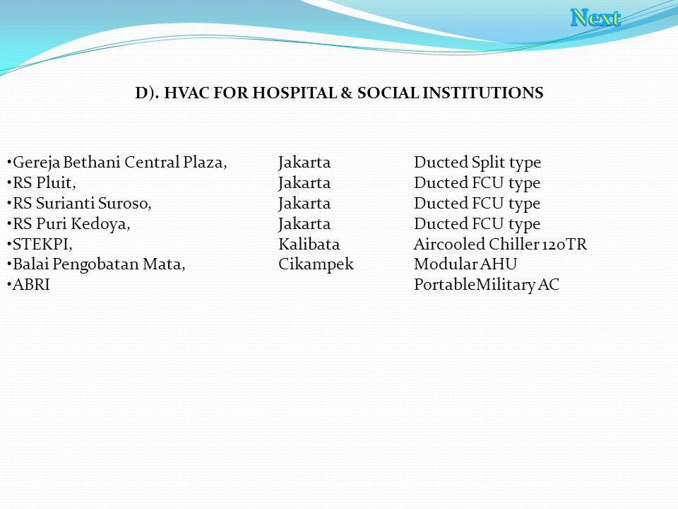 D). HVAC FOR HOSPITAL & SOCIAL INSTITUTIONS Gereja Bethani Central Plaza, Jakarta Ducted Split type RS Pluit, Jakarta Ducted FCU type RS Surianti Suro