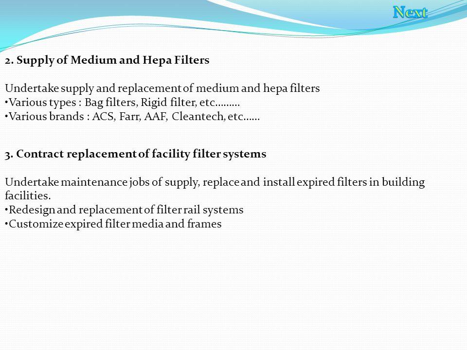2. Supply of Medium and Hepa Filters Undertake supply and replacement of medium and hepa filters Various types : Bag filters, Rigid filter, etc……… Var