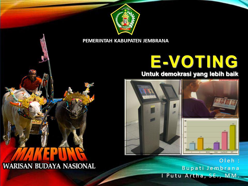 judul PEMERINTAH KABUPATEN JEMBRANA E-VOTING Untuk demokrasi yang lebih baik Oleh : Bupati Jembrana I Putu Artha, SE., MM.