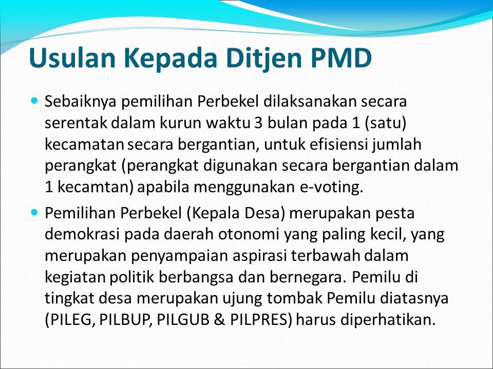 Usulan Kepada Ditjen PMD Sebaiknya pemilihan Perbekel dilaksanakan secara serentak dalam kurun waktu 3 bulan pada 1 (satu) kecamatan secara bergantian