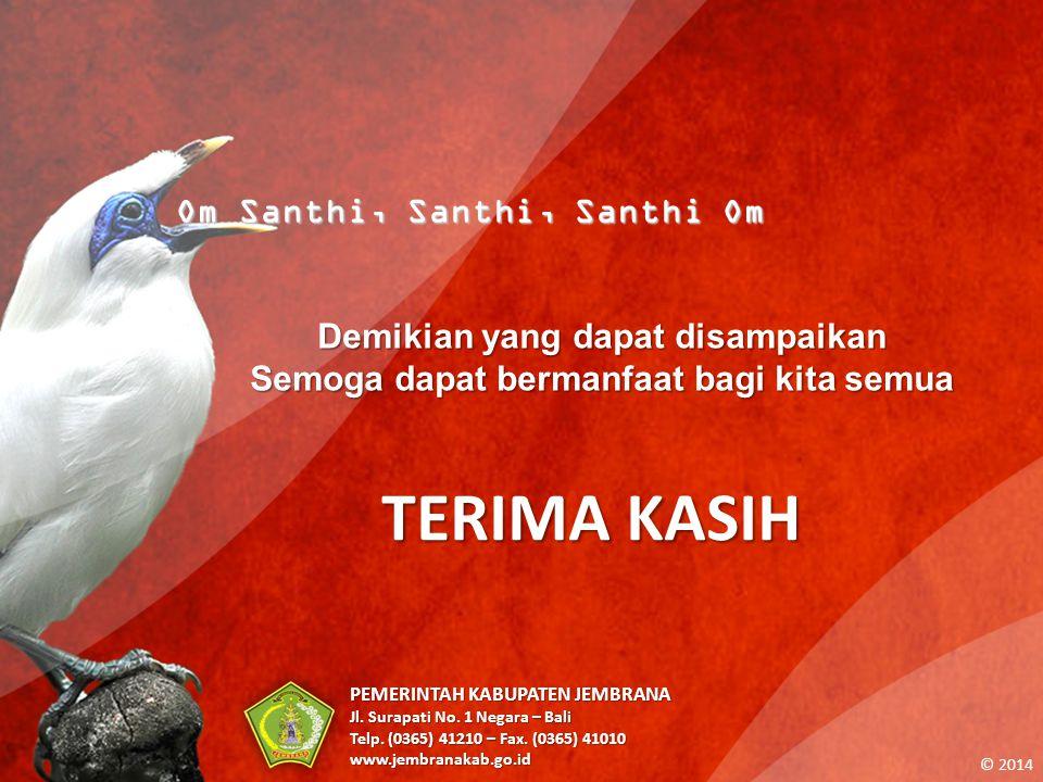 Om Santhi, Santhi, Santhi Om TERIMA KASIH PEMERINTAH KABUPATEN JEMBRANA Jl. Surapati No. 1 Negara – Bali Telp. (0365) 41210 – Fax. (0365) 41010 www.je